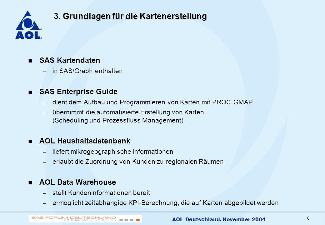 6 AOL Deutschland, November 2004 3. Grundlagen für die Kartenerstellung SAS Kartendaten – in SAS/Graph enthalten SAS Enterprise Guide – dient dem Aufb