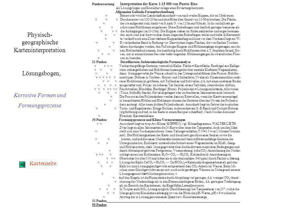 Punktewertung Interpretation der Karte 1:15 000 von Puerto Rico als Lösungsbogen und Korrekturvorlage eines Erwartungshorizonts Allgemeine Gelände-Formenbeschreibung v Beherrscht wird der Landschaftsausschnitt von rund-ovalen Kuppen, die im Mitel einen v v v Durchmesser von 100-200m und eine Höhe über Grund von 10-80m besitzen.