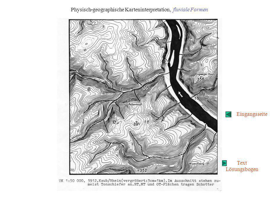 Physisch- geographische Karteninterpretation Lösungsbogen, fluviale Formen und Formungsprozesse Kartenseite