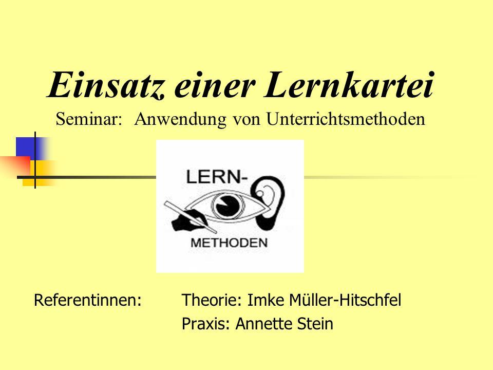 Einsatz einer Lernkartei Seminar: Anwendung von Unterrichtsmethoden Referentinnen: Theorie: Imke Müller-Hitschfel Praxis: Annette Stein