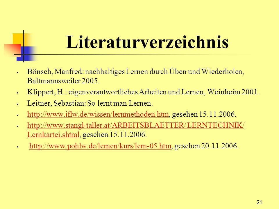 21 Literaturverzeichnis Bönsch, Manfred: nachhaltiges Lernen durch Üben und Wiederholen, Baltmannsweiler 2005. Klippert, H.: eigenverantwortliches Arb