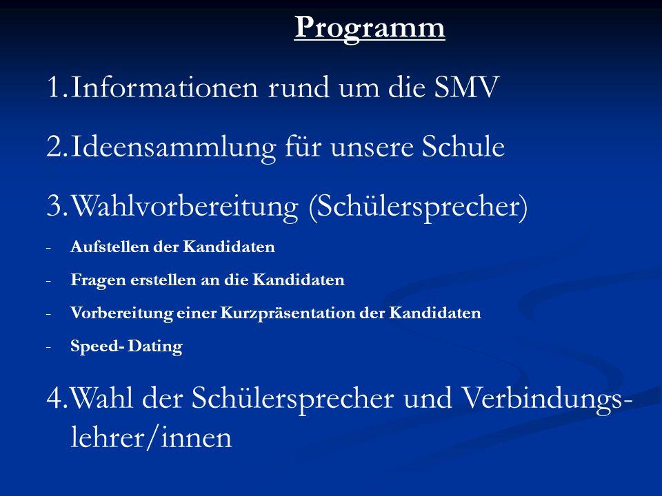 Programm 1.Informationen rund um die SMV 2.Ideensammlung für unsere Schule 3.Wahlvorbereitung (Schülersprecher) -Aufstellen der Kandidaten -Fragen ers