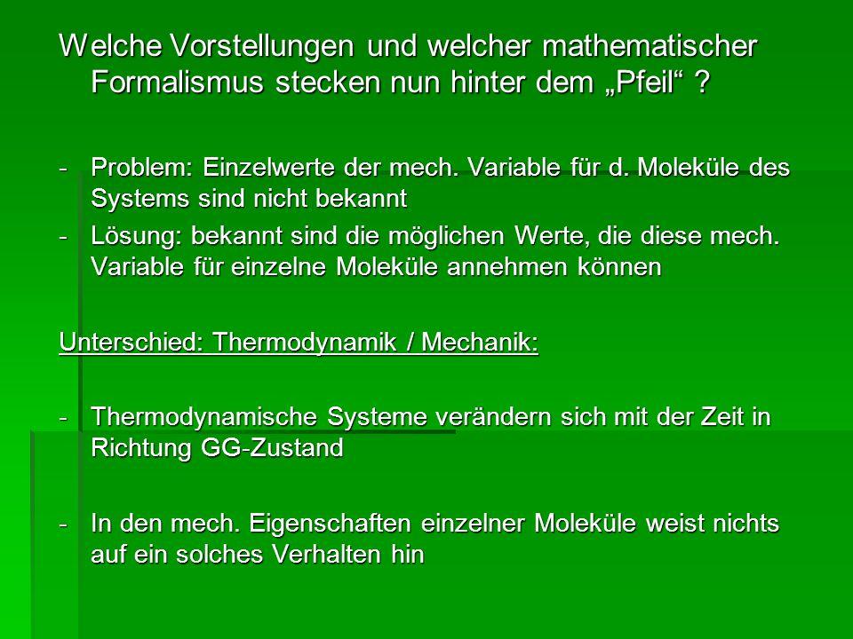 Welche Vorstellungen und welcher mathematischer Formalismus stecken nun hinter dem Pfeil ? -Problem: Einzelwerte der mech. Variable für d. Moleküle de