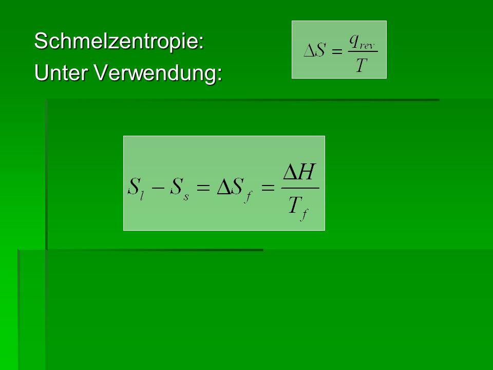 Bsp.: Berechne die Schmelzentropie beim Schmelzen von 1 mol H 2 O (s) (Eis) H = 5980 J mol -1