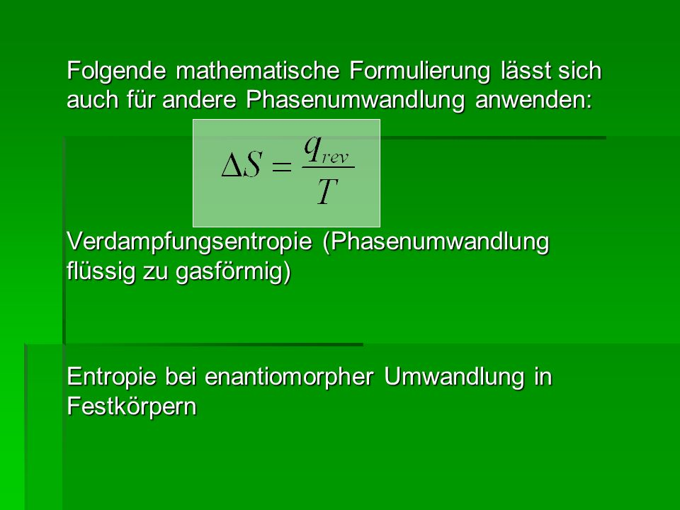 Folgende mathematische Formulierung lässt sich auch für andere Phasenumwandlung anwenden: Verdampfungsentropie (Phasenumwandlung flüssig zu gasförmig)