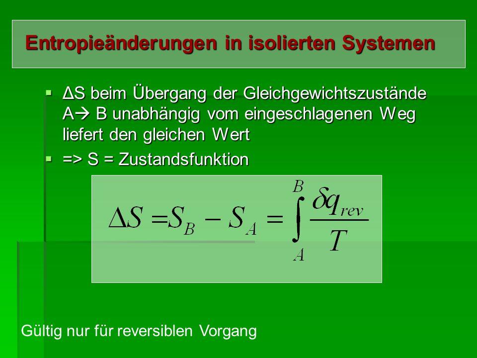 Isoliertes System: - adiabatische Prozesse Für reversible Prozesse: => q = 0 und dS = q / T = 0 S = const.