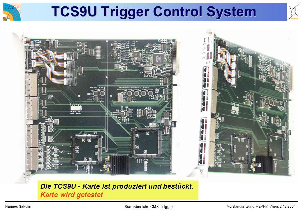 Vorstandssitzung, HEPHY, Wien, 2.12.2004Hannes Sakulin Statusbericht CMS Trigger TCS9U Trigger Control System Die TCS9U - Karte ist produziert und bestückt.
