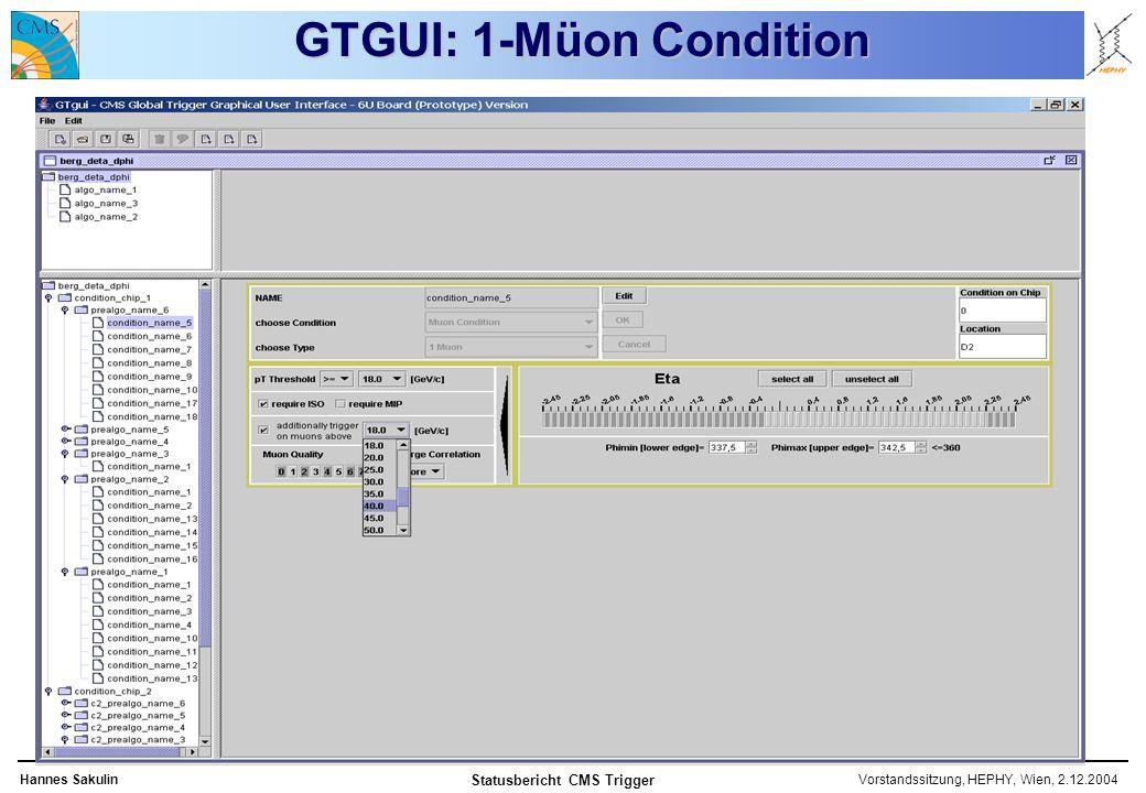 Vorstandssitzung, HEPHY, Wien, 2.12.2004Hannes Sakulin Statusbericht CMS Trigger GTGUI: 1-Müon Condition