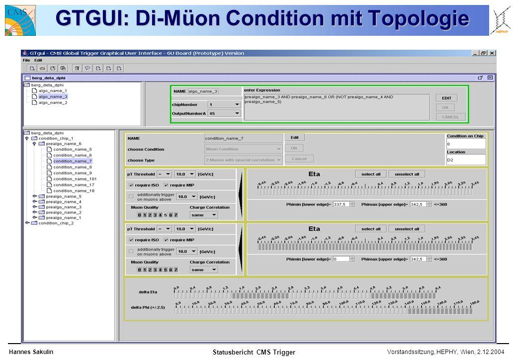 Vorstandssitzung, HEPHY, Wien, 2.12.2004Hannes Sakulin Statusbericht CMS Trigger GTGUI: Di-Müon Condition mit Topologie
