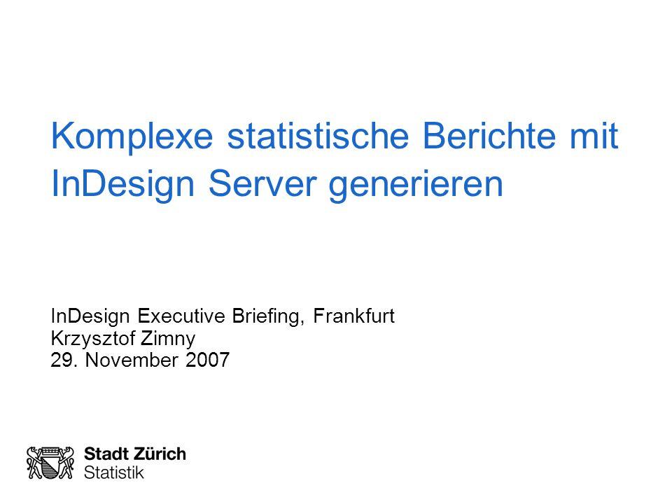 Komplexe statistische Berichte mit InDesign Server generieren InDesign Executive Briefing, Frankfurt Krzysztof Zimny 29.