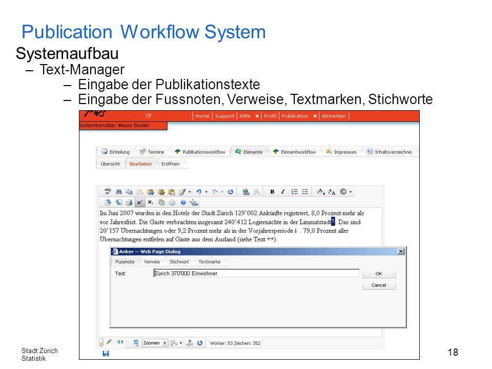 18 Stadt Zürich Statistik Publication Workflow System Systemaufbau –Text-Manager –Eingabe der Publikationstexte –Eingabe der Fussnoten, Verweise, Textmarken, Stichworte