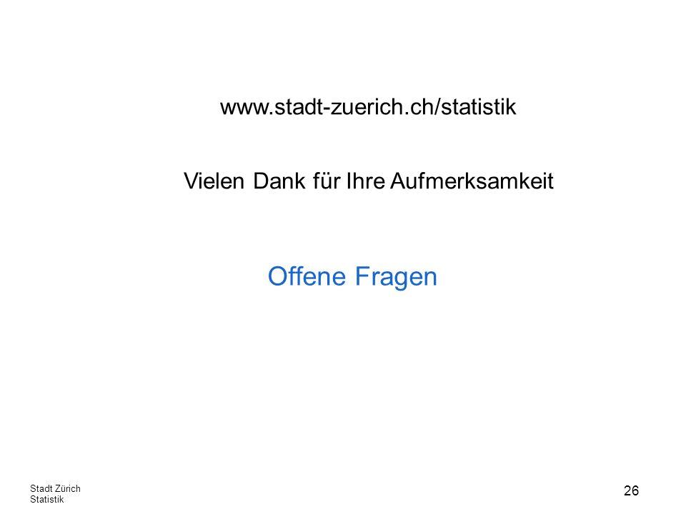 26 Stadt Zürich Statistik Offene Fragen www.stadt-zuerich.ch/statistik Vielen Dank für Ihre Aufmerksamkeit