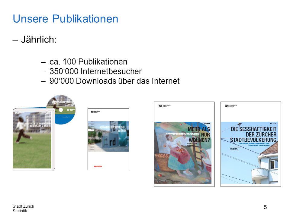 5 Stadt Zürich Statistik Unsere Publikationen –Jährlich: –ca.