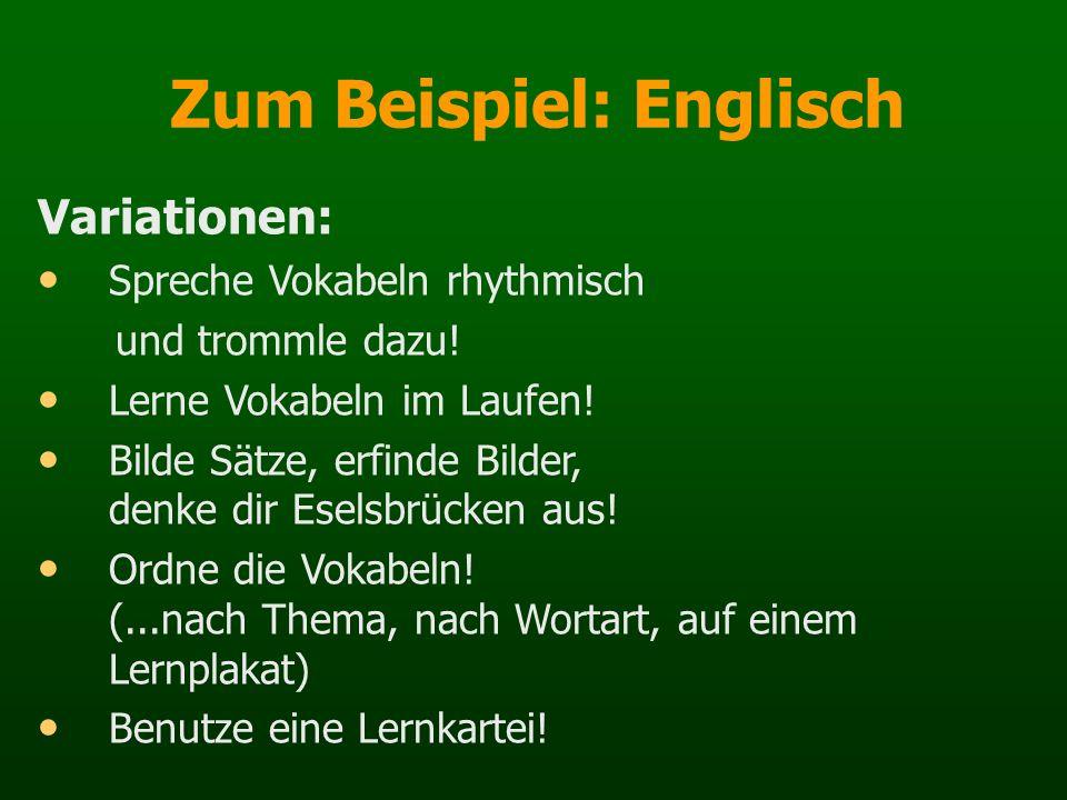 Zum Beispiel: Englisch Variationen: Spreche Vokabeln rhythmisch und trommle dazu! Lerne Vokabeln im Laufen! Bilde Sätze, erfinde Bilder, denke dir Ese
