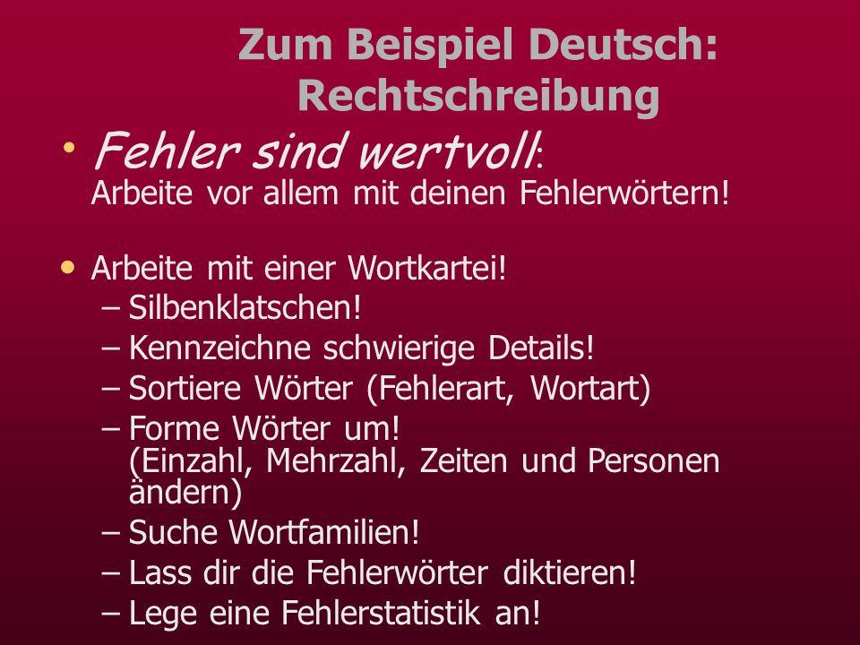 Zum Beispiel Deutsch: Rechtschreibung Fehler sind wertvoll : Arbeite vor allem mit deinen Fehlerwörtern! Arbeite mit einer Wortkartei! –Silbenklatsche