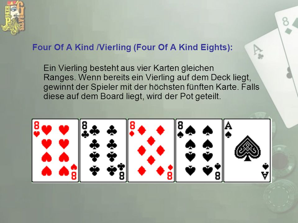Four Of A Kind /Vierling (Four Of A Kind Eights): Ein Vierling besteht aus vier Karten gleichen Ranges. Wenn bereits ein Vierling auf dem Deck liegt,