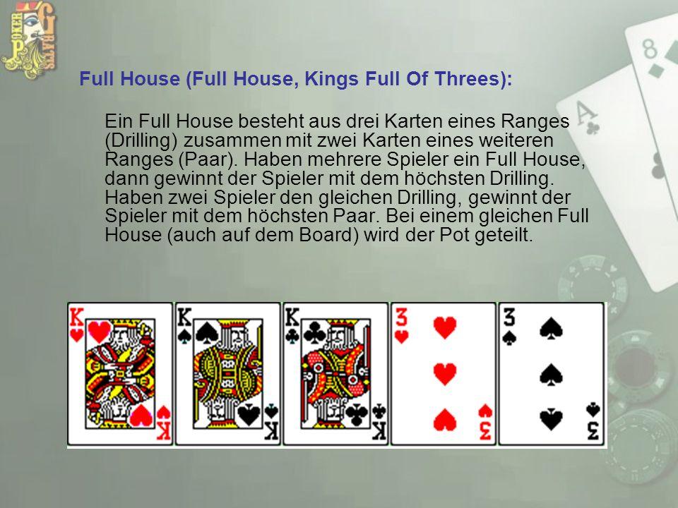 Full House (Full House, Kings Full Of Threes): Ein Full House besteht aus drei Karten eines Ranges (Drilling) zusammen mit zwei Karten eines weiteren