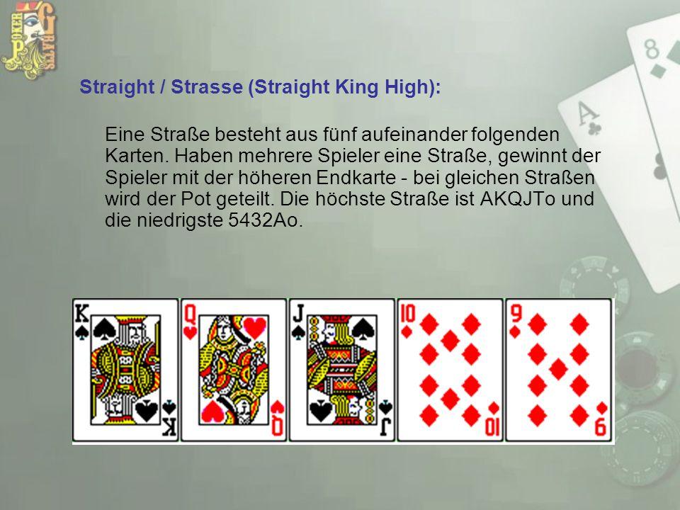 Straight / Strasse (Straight King High): Eine Straße besteht aus fünf aufeinander folgenden Karten. Haben mehrere Spieler eine Straße, gewinnt der Spi