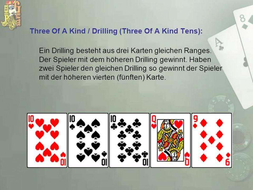 Three Of A Kind / Drilling (Three Of A Kind Tens): Ein Drilling besteht aus drei Karten gleichen Ranges. Der Spieler mit dem höheren Drilling gewinnt.