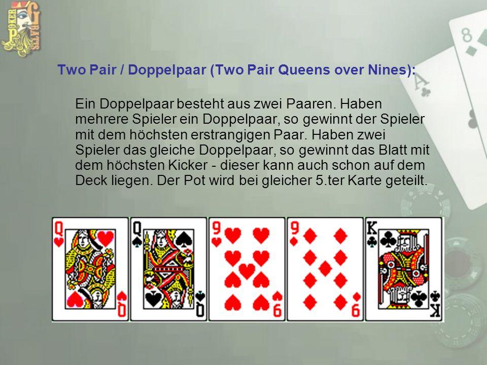Two Pair / Doppelpaar (Two Pair Queens over Nines): Ein Doppelpaar besteht aus zwei Paaren. Haben mehrere Spieler ein Doppelpaar, so gewinnt der Spiel