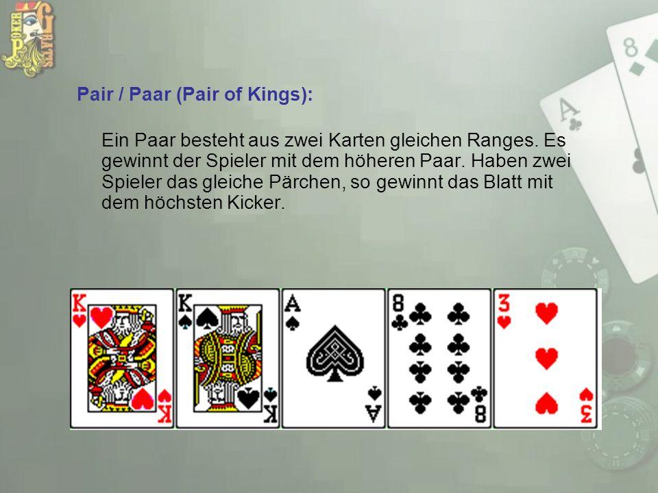 Pair / Paar (Pair of Kings): Ein Paar besteht aus zwei Karten gleichen Ranges. Es gewinnt der Spieler mit dem höheren Paar. Haben zwei Spieler das gle