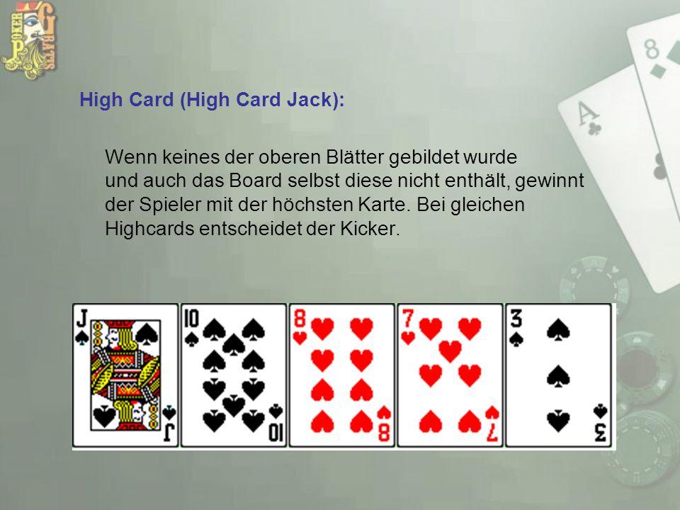 High Card (High Card Jack): Wenn keines der oberen Blätter gebildet wurde und auch das Board selbst diese nicht enthält, gewinnt der Spieler mit der h