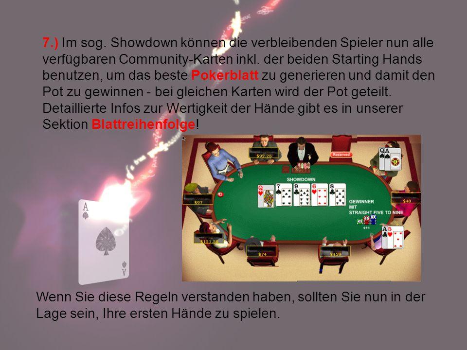 7.) Im sog. Showdown können die verbleibenden Spieler nun alle verfügbaren Community-Karten inkl. der beiden Starting Hands benutzen, um das beste Pok