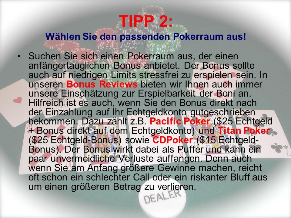 TIPP 2: Wählen Sie den passenden Pokerraum aus! Suchen Sie sich einen Pokerraum aus, der einen anfängertauglichen Bonus anbietet. Der Bonus sollte auc