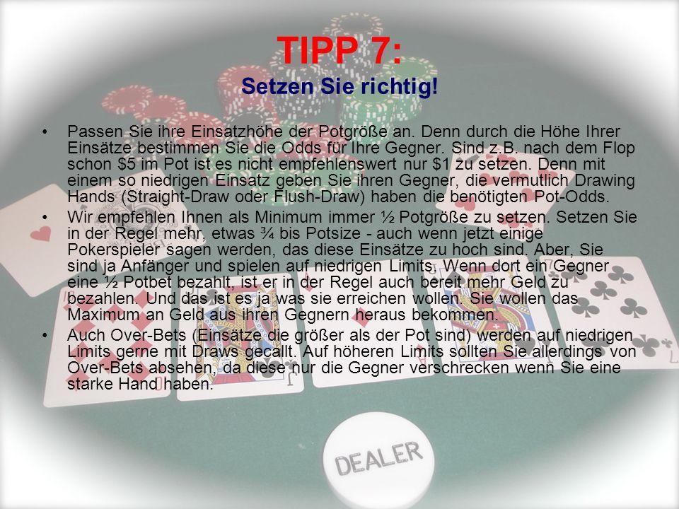 TIPP 7: Setzen Sie richtig! Passen Sie ihre Einsatzhöhe der Potgröße an. Denn durch die Höhe Ihrer Einsätze bestimmen Sie die Odds für Ihre Gegner. Si