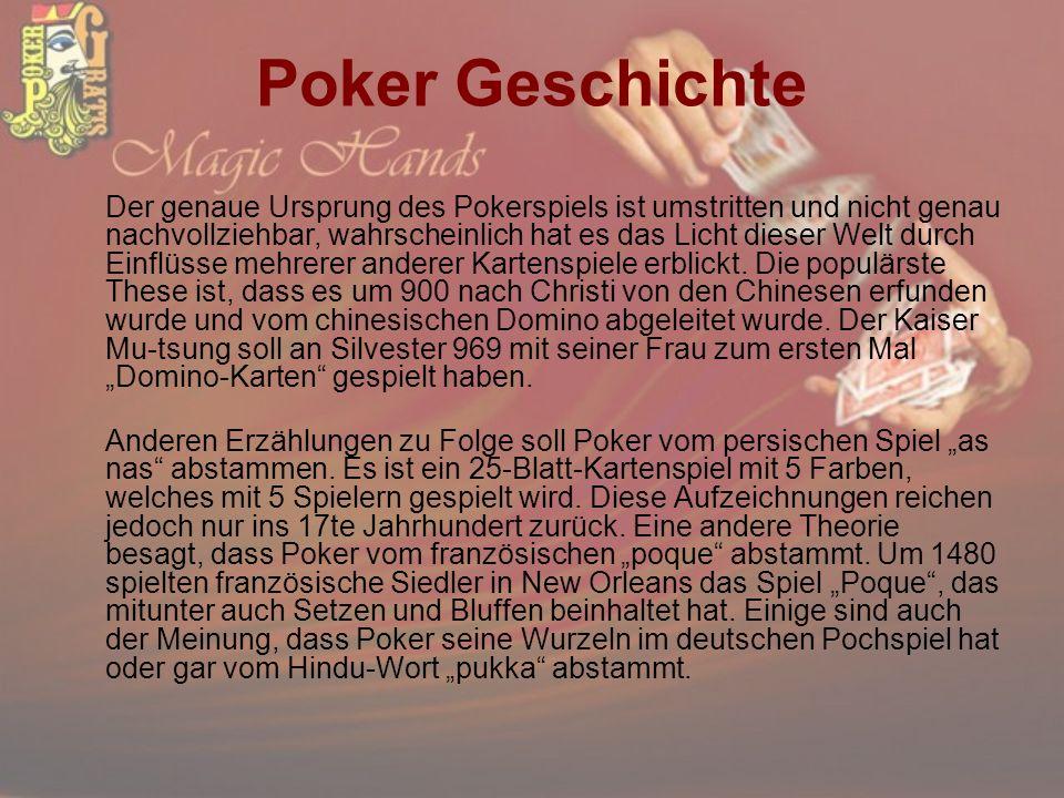 Poker Geschichte Der genaue Ursprung des Pokerspiels ist umstritten und nicht genau nachvollziehbar, wahrscheinlich hat es das Licht dieser Welt durch