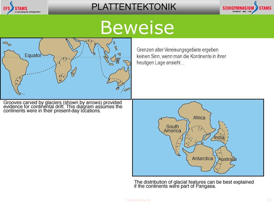 PLATTENTEKTONIK Plattentektonik32 Beweise Grenzen alter Vereisungsgebiete ergeben keinen Sinn, wenn man die Kontinente in ihrer heutigen Lage ansieht…