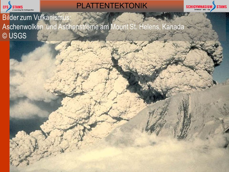 PLATTENTEKTONIK Plattentektonik46 Bilder zum Vulkanismus: Aschenwolken und Aschenströme am Mount St. Helens, Kanada © USGS