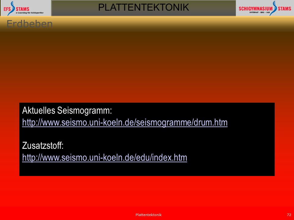PLATTENTEKTONIK Plattentektonik72 Erdbeben Aktuelles Seismogramm: http://www.seismo.uni-koeln.de/seismogramme/drum.htm Zusatzstoff: http://www.seismo.