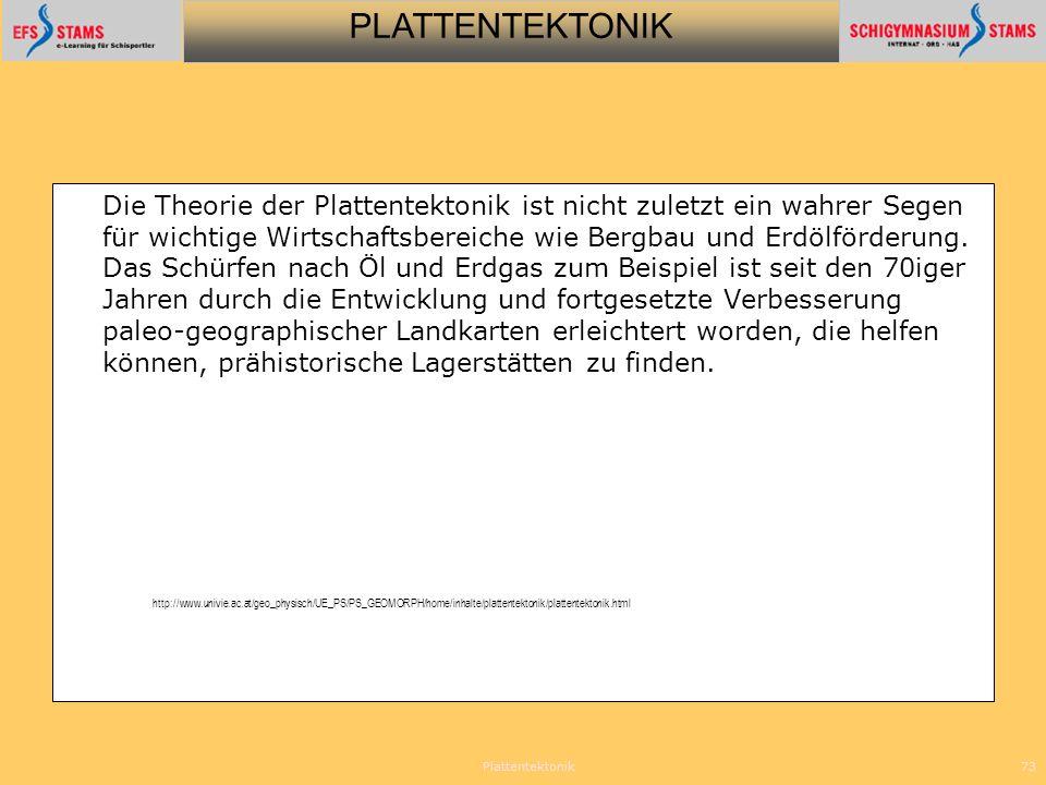PLATTENTEKTONIK Plattentektonik73 Die Theorie der Plattentektonik ist nicht zuletzt ein wahrer Segen für wichtige Wirtschaftsbereiche wie Bergbau und