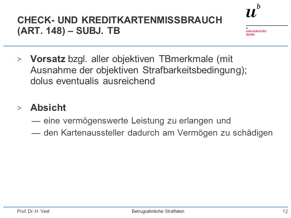 Betrugsähnliche Straftaten 12 Prof.Dr. H. Vest CHECK- UND KREDITKARTENMISSBRAUCH (ART.