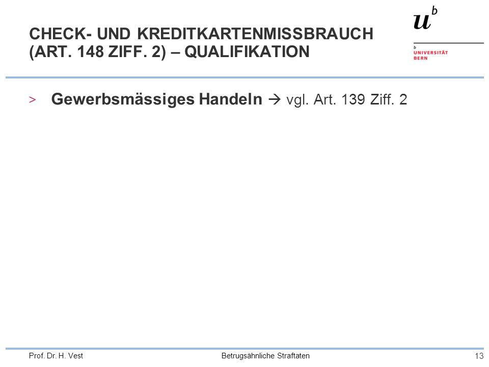 Betrugsähnliche Straftaten 13 Prof.Dr. H. Vest CHECK- UND KREDITKARTENMISSBRAUCH (ART.