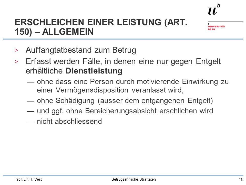 Betrugsähnliche Straftaten 18 Prof.Dr. H. Vest ERSCHLEICHEN EINER LEISTUNG (ART.
