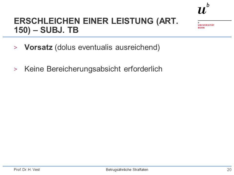 Betrugsähnliche Straftaten 20 Prof.Dr. H. Vest ERSCHLEICHEN EINER LEISTUNG (ART.