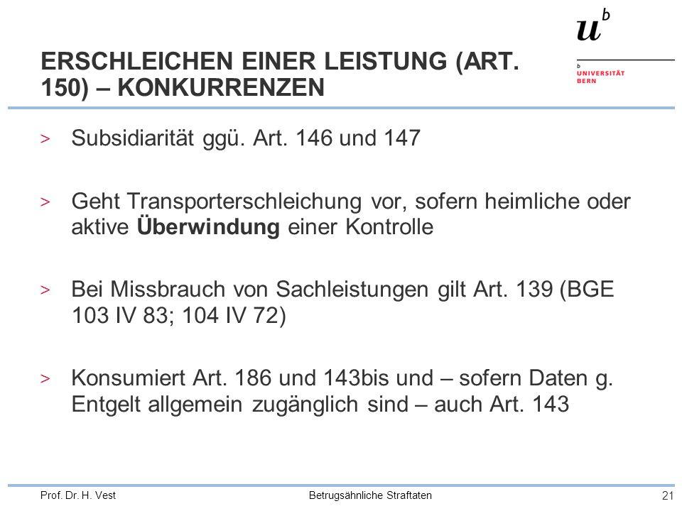 Betrugsähnliche Straftaten 21 Prof.Dr. H. Vest ERSCHLEICHEN EINER LEISTUNG (ART.