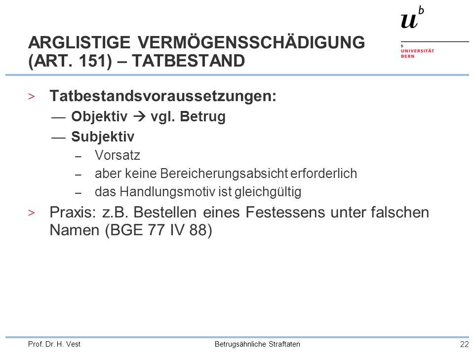 Betrugsähnliche Straftaten 22 Prof.Dr. H. Vest ARGLISTIGE VERMÖGENSSCHÄDIGUNG (ART.