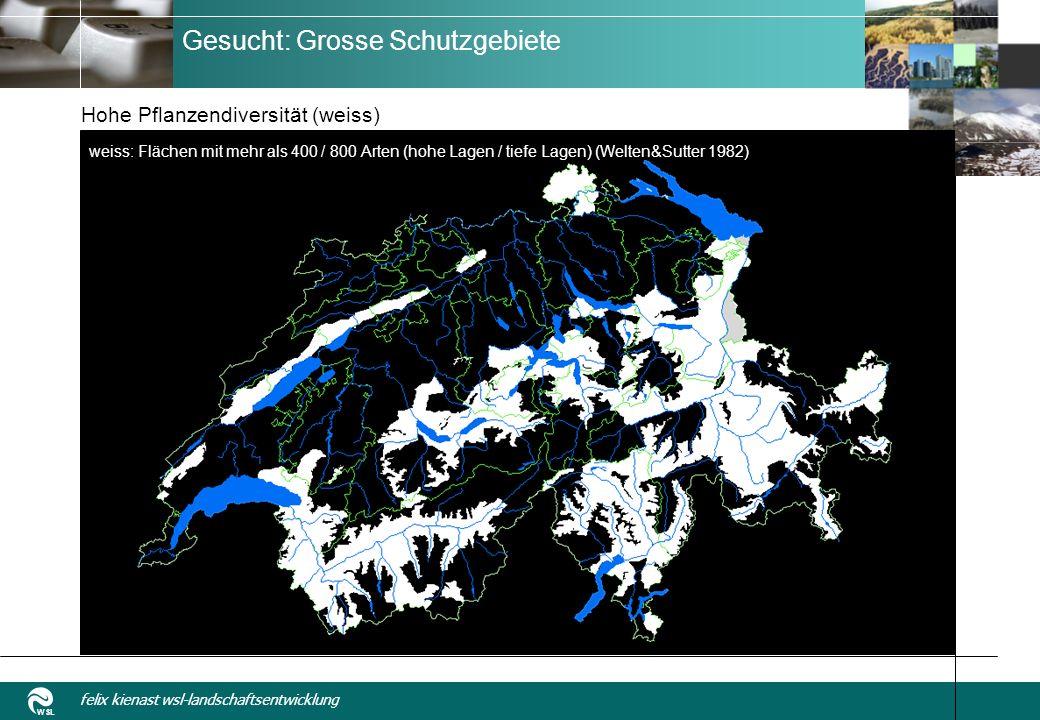 WSL felix kienast wsl-landschaftsentwicklung Gesucht: Grosse Schutzgebiete Hohe Pflanzendiversität (weiss) weiss: Flächen mit mehr als 400 / 800 Arten (hohe Lagen / tiefe Lagen) (Welten&Sutter 1982)