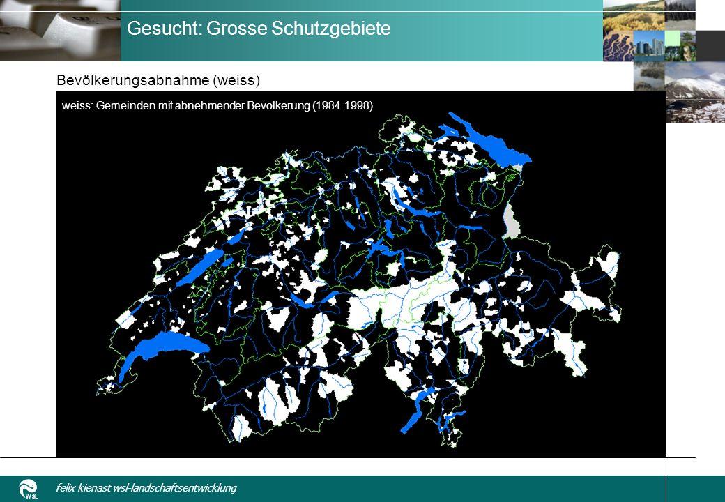WSL felix kienast wsl-landschaftsentwicklung Gesucht: Grosse Schutzgebiete Bevölkerungsabnahme (weiss) weiss: Gemeinden mit abnehmender Bevölkerung (1984-1998)