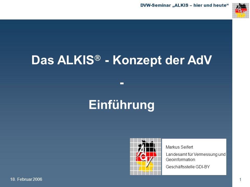 DVW-Seminar ALKIS – hier und heute 18.Februar 2006 12 17/1 17/3 17/2 17/4 17 16 Flurstück Bes.