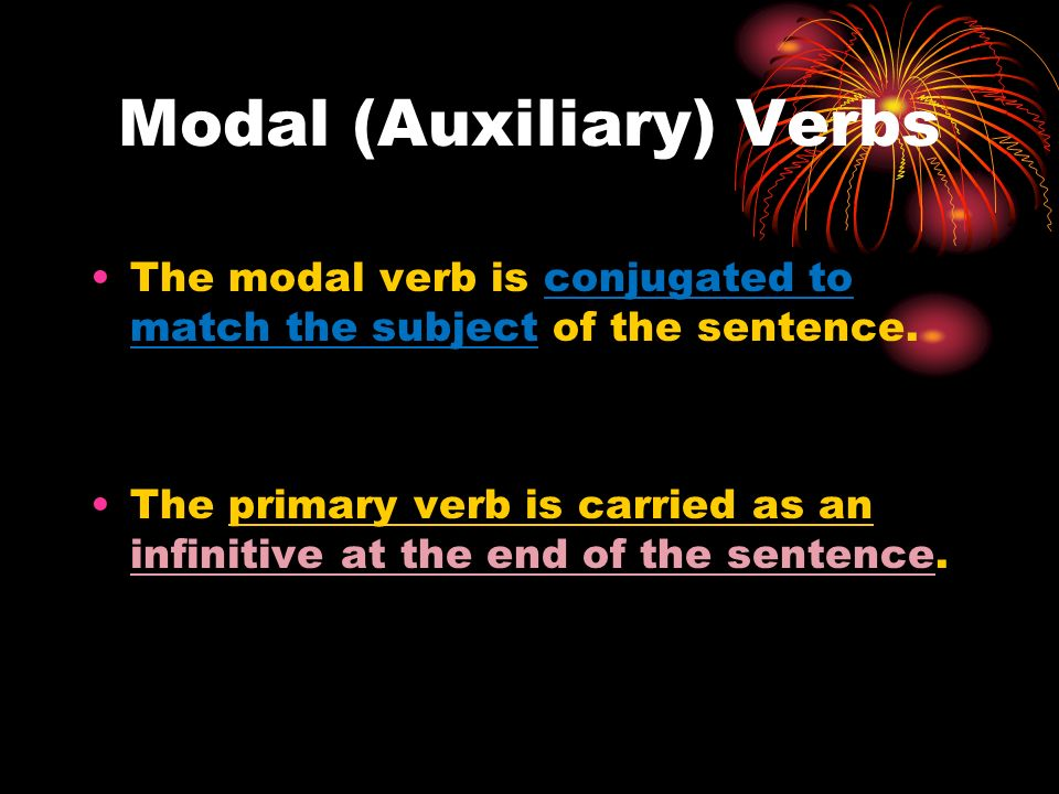 Modal (Auxiliary) Verbs The modal verb is conjugated to match the subject of the sentence.