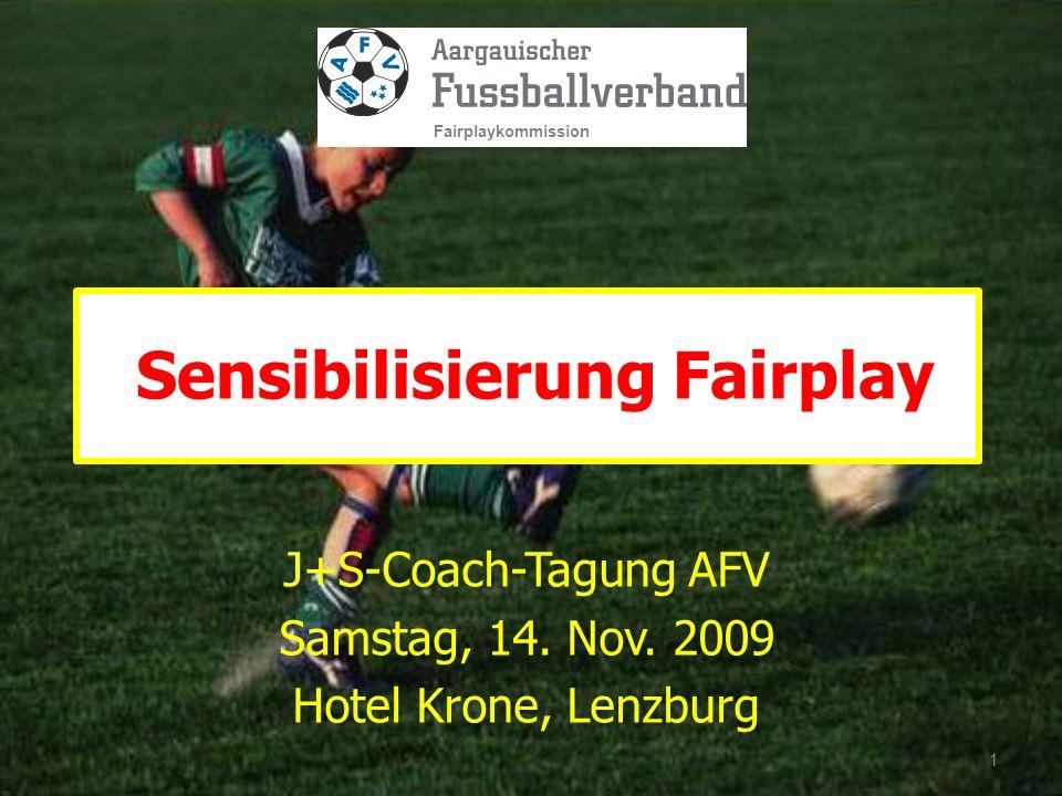 J+S-Coach-Tagung AFV Samstag, 14. Nov. 2009 Hotel Krone, Lenzburg Sensibilisierung Fairplay 1 Fairplaykommission