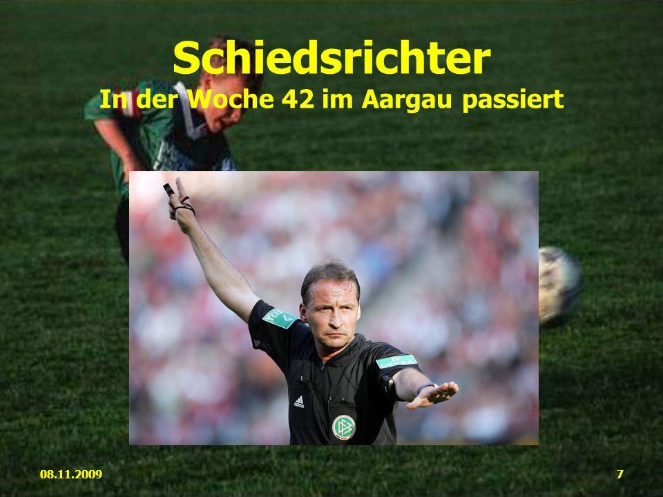08.11.20097 Schiedsrichter In der Woche 42 im Aargau passiert