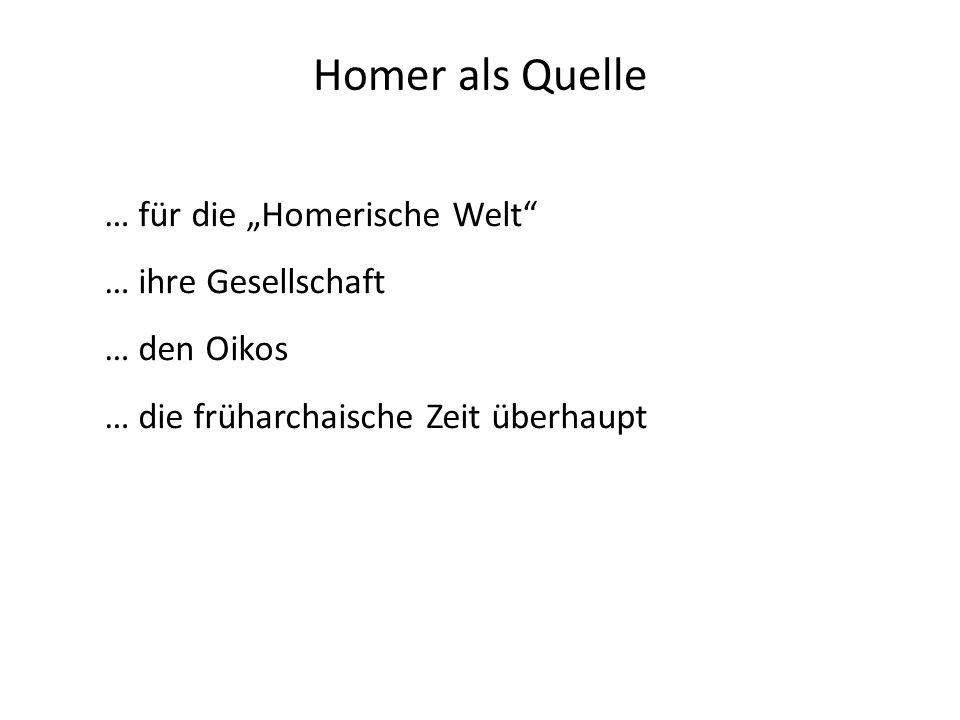 Homer als Quelle … für die Homerische Welt … ihre Gesellschaft … den Oikos … die früharchaische Zeit überhaupt
