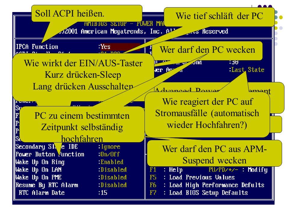 Soll ACPI heißen. Wer darf den PC wecken Wie tief schläft der PC Advanced Power Management (doppelt hält besser ?) LED blinkt im Schlafzustand Wer dar
