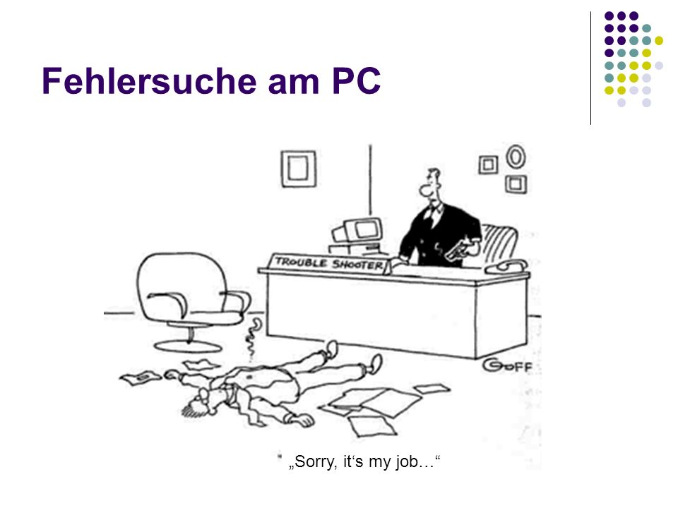 Fehlersuche am PC Sorry, its my job…