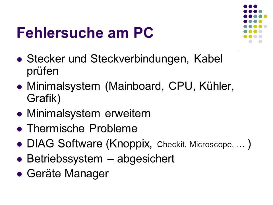 Fehlersuche am PC Stecker und Steckverbindungen, Kabel prüfen Minimalsystem (Mainboard, CPU, Kühler, Grafik) Minimalsystem erweitern Thermische Proble